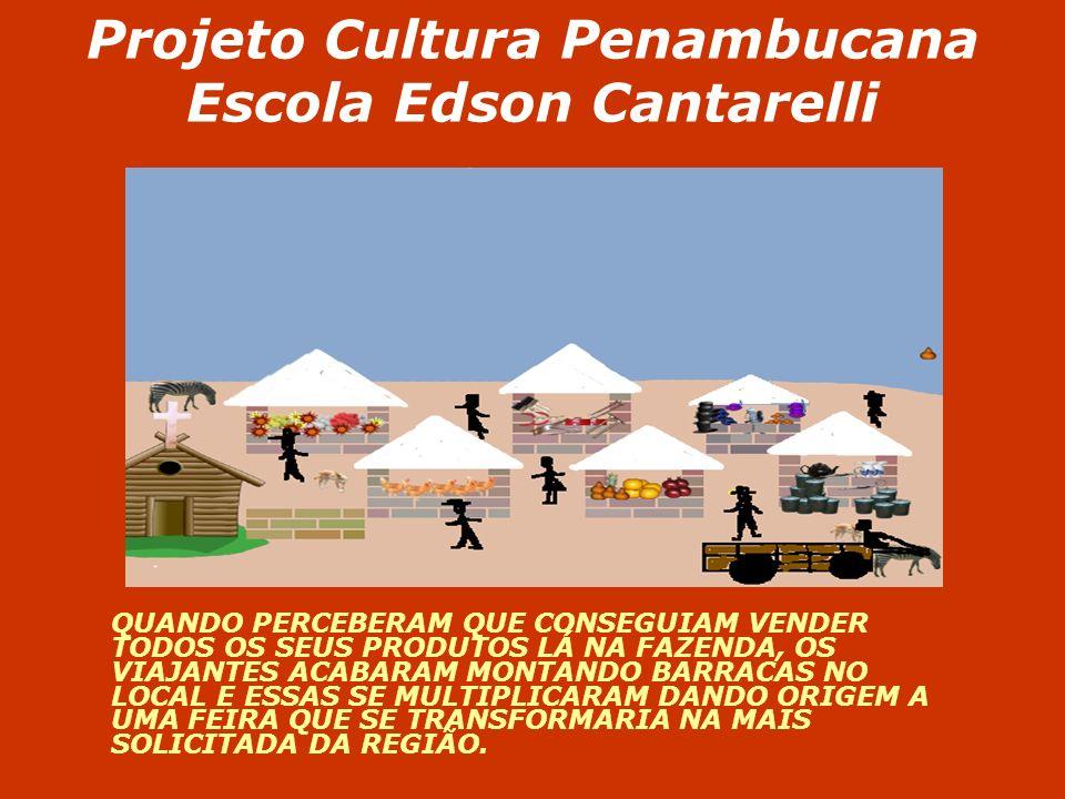 Projeto Cultura Penambucana Escola Edson Cantarelli QUANDO PERCEBERAM QUE CONSEGUIAM VENDER TODOS OS SEUS PRODUTOS LÁ NA FAZENDA, OS VIAJANTES ACABARA