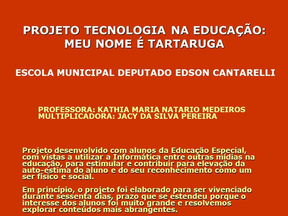 PROJETO TECNOLOGIA NA EDUCAÇÃO: MEU NOME É TARTARUGA PROFESSORA: KATHIA MARIA NATARIO MEDEIROS MULTIPLICADORA: JACY DA SILVA PEREIRA ESCOLA MUNICIPAL