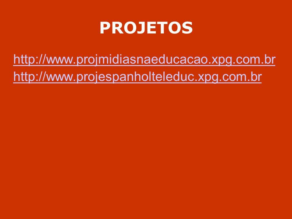 PROJETOS http://www.projmidiasnaeducacao.xpg.com.br http://www.projespanholteleduc.xpg.com.br
