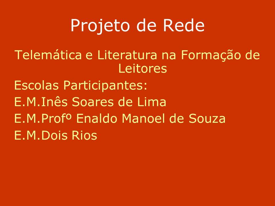 Projeto de Rede Telemática e Literatura na Formação de Leitores Escolas Participantes: E.M.Inês Soares de Lima E.M.Profº Enaldo Manoel de Souza E.M.Do