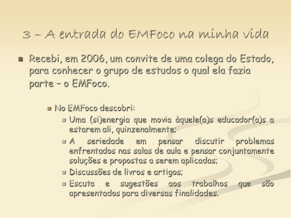3 – A entrada do EMFoco na minha vida Recebi, em 2006, um convite de uma colega do Estado, para conhecer o grupo de estudos o qual ela fazia parte – o