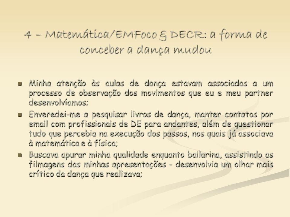 4 – Matemática/EMFoco & DECR: a forma de conceber a dança mudou Minha atenção às aulas de dança estavam associadas a um processo de observação dos mov