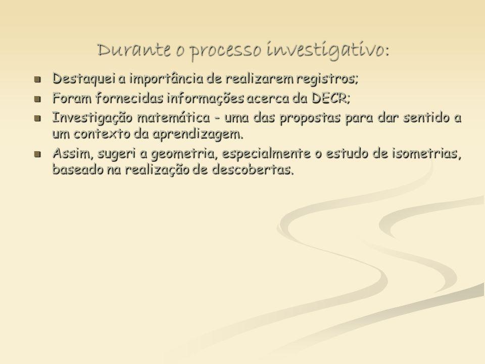 Durante o processo investigativo: Destaquei a importância de realizarem registros; Destaquei a importância de realizarem registros; Foram fornecidas i