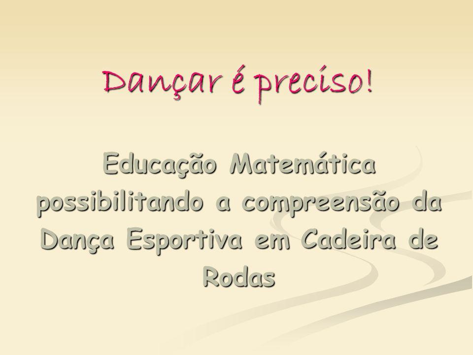 Dançar é preciso! Educação Matemática possibilitando a compreensão da Dança Esportiva em Cadeira de Rodas