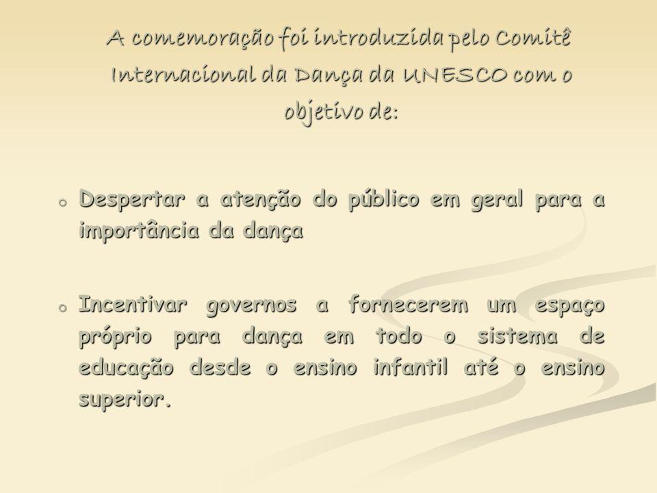 A comemoração foi introduzida pelo Comitê Internacional da Dança da UNESCO com o objetivo de: A comemoração foi introduzida pelo Comitê Internacional