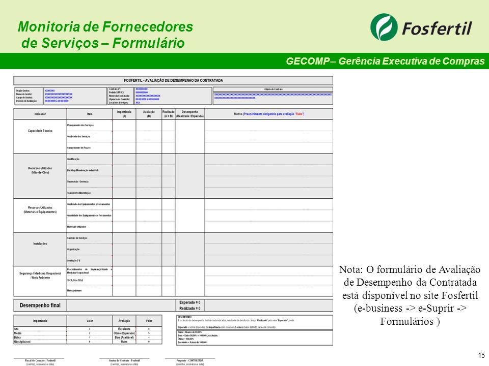 GECOMP – Gerência Executiva de Compras 15 Monitoria de Fornecedores de Serviços – Formulário Nota: O formulário de Avaliação de Desempenho da Contrata