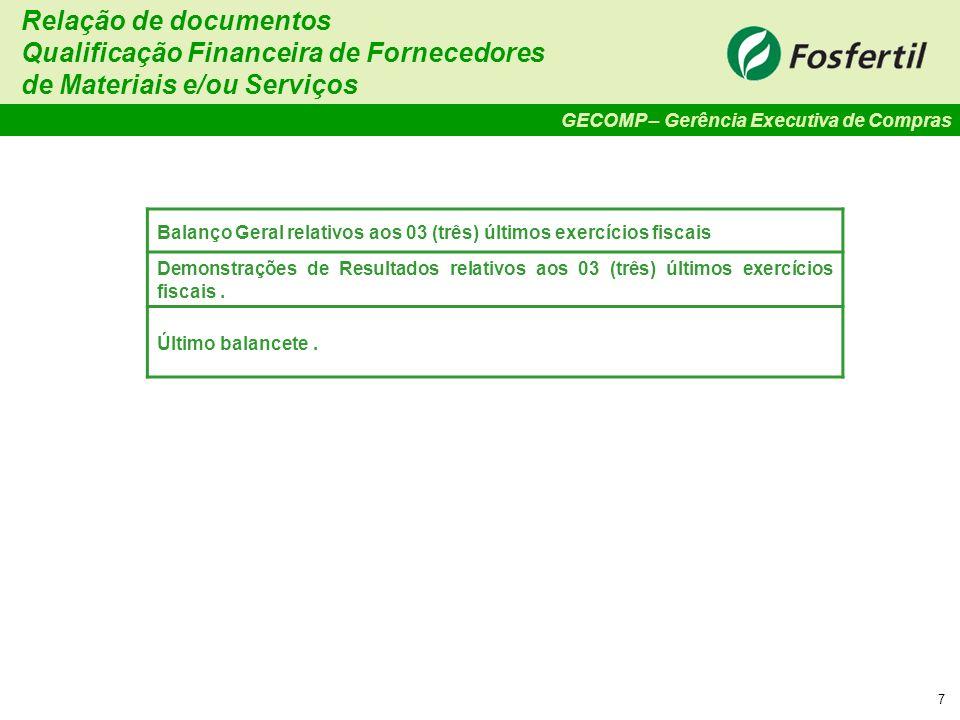 GECOMP – Gerência Executiva de Compras 7 Balanço Geral relativos aos 03 (três) últimos exercícios fiscais Demonstrações de Resultados relativos aos 03