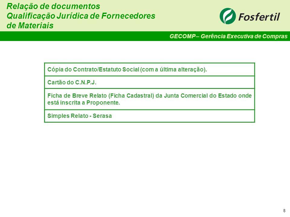 GECOMP – Gerência Executiva de Compras 8 Cópia do Contrato/Estatuto Social (com a última alteração). Cartão do C.N.P.J. Ficha de Breve Relato (Ficha C