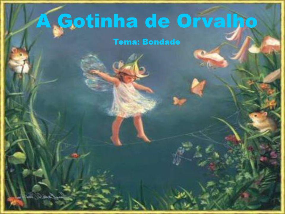 A Gotinha de Orvalho Tema: Bondade