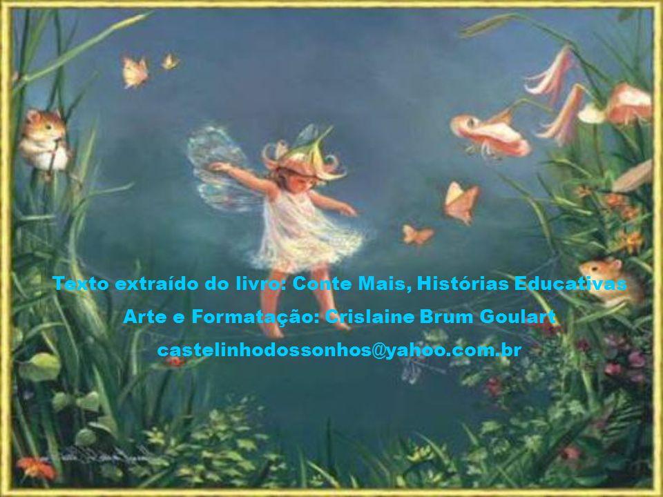 Texto extraído do livro: Conte Mais, Histórias Educativas Arte e Formatação: Crislaine Brum Goulart castelinhodossonhos@yahoo.com.br