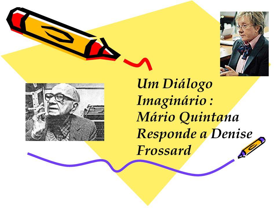 Um Diálogo Imaginário : Mário Quintana Responde a Denise Frossard