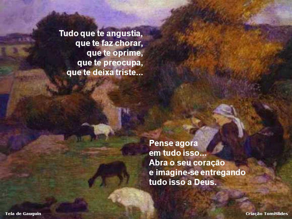 Tela de GauguinCriação TomiSlides Imagine... que um Anjo de Deus está a seu lado neste momento... Silêncio... Mantenha-se tranqüila (o) e pense em tod