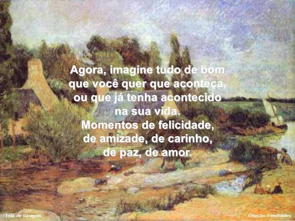 Tela de GauguinCriação TomiSlides Agora, imagine tudo de bom que você quer que aconteça, ou que já tenha acontecido na sua vida.