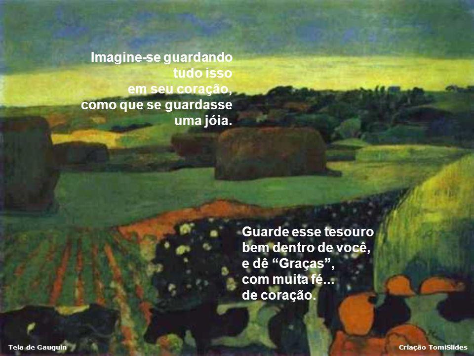 Tela de GauguinCriação TomiSlides Imagine-se guardando tudo isso em seu coração, como que se guardasse uma jóia.