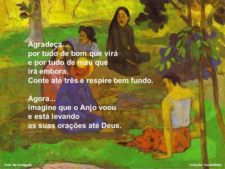 Tela de GauguinCriação TomiSlides Imagine-se guardando tudo isso em seu coração, como que se guardasse uma jóia. Guarde esse tesouro bem dentro de voc