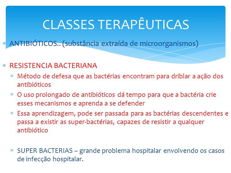 CLASSES TERAPÊUTICAS ANTIBIÓTICOS.. (substância extraída de microorganismos) RESISTENCIA BACTERIANA Método de defesa que as bactérias encontram para d