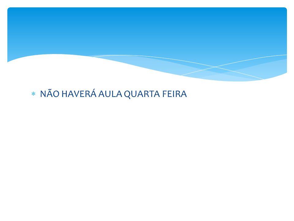 NÃO HAVERÁ AULA QUARTA FEIRA