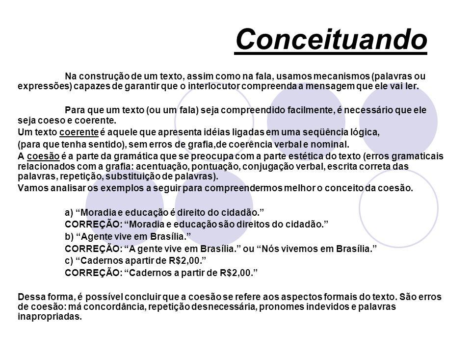 COERÊNCIA A coerência não se preocupa com a estética, mas com o sentido apresentado no texto ou na fala.