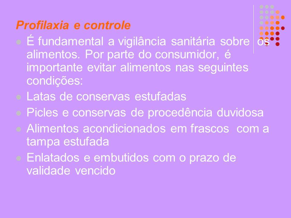 Profilaxia e controle É fundamental a vigilância sanitária sobre os alimentos. Por parte do consumidor, é importante evitar alimentos nas seguintes co