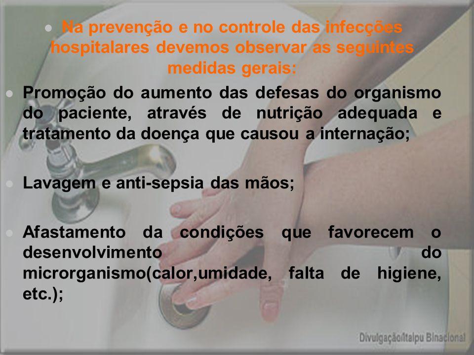 Na prevenção e no controle das infecções hospitalares devemos observar as seguintes medidas gerais: Promoção do aumento das defesas do organismo do pa