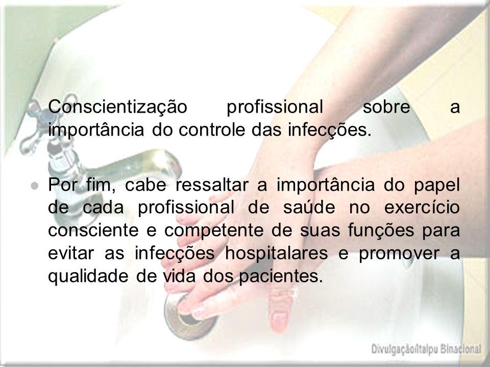 Conscientização profissional sobre a importância do controle das infecções. Por fim, cabe ressaltar a importância do papel de cada profissional de saú