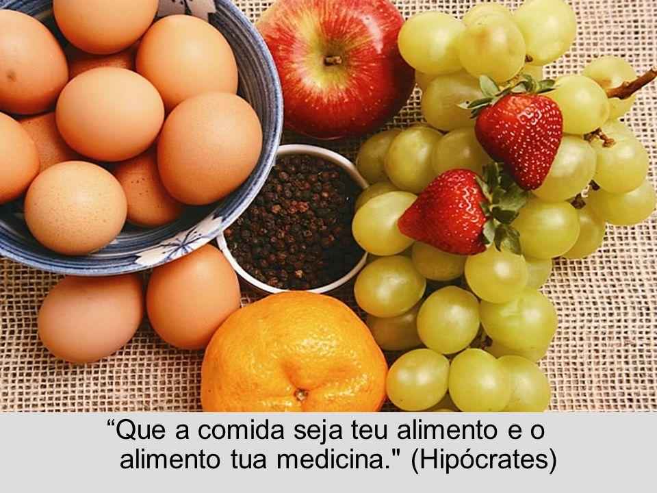 Que a comida seja teu alimento e o alimento tua medicina.
