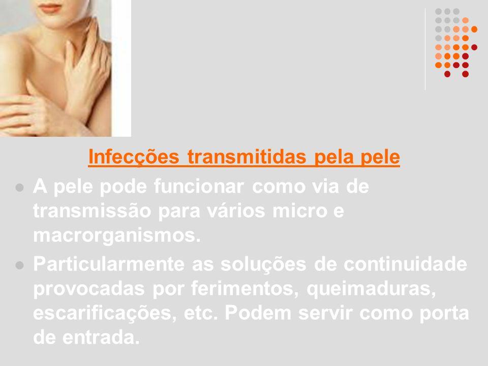 Infecções transmitidas pela pele A pele pode funcionar como via de transmissão para vários micro e macrorganismos. Particularmente as soluções de cont