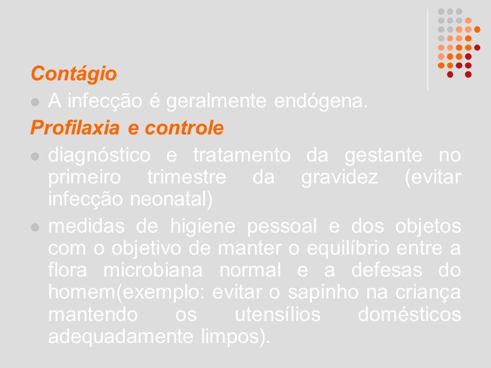 Contágio A infecção é geralmente endógena. Profilaxia e controle diagnóstico e tratamento da gestante no primeiro trimestre da gravidez (evitar infecç