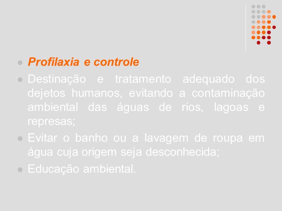 Profilaxia e controle Destinação e tratamento adequado dos dejetos humanos, evitando a contaminação ambiental das águas de rios, lagoas e represas; Ev