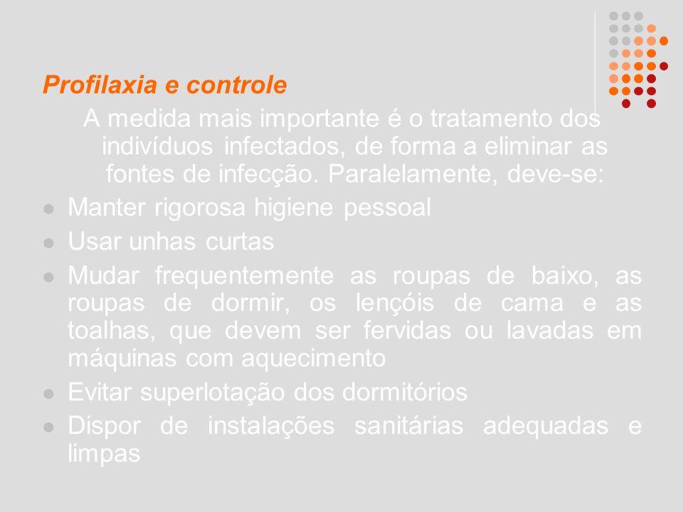 Profilaxia e controle A medida mais importante é o tratamento dos indivíduos infectados, de forma a eliminar as fontes de infecção. Paralelamente, dev