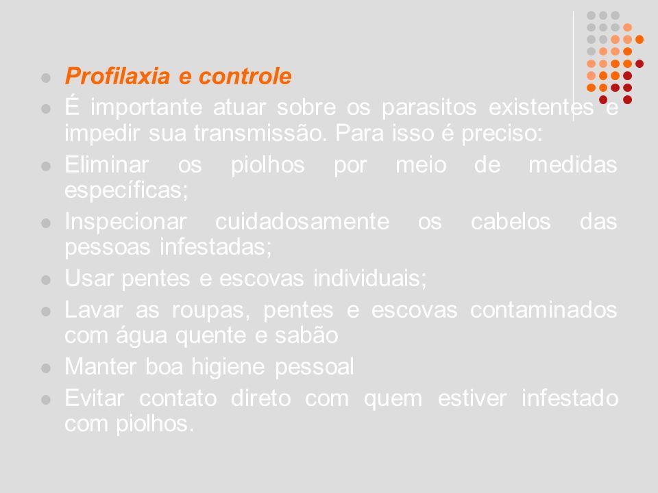 Profilaxia e controle É importante atuar sobre os parasitos existentes e impedir sua transmissão. Para isso é preciso: Eliminar os piolhos por meio de
