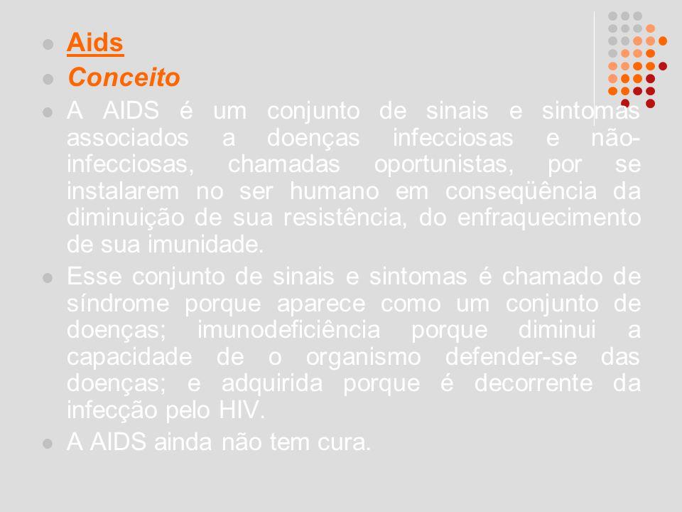 Aids Conceito A AIDS é um conjunto de sinais e sintomas associados a doenças infecciosas e não- infecciosas, chamadas oportunistas, por se instalarem