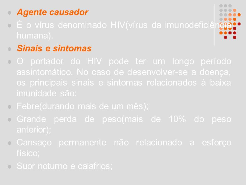 Agente causador É o vírus denominado HIV(vírus da imunodeficiência humana). Sinais e sintomas O portador do HIV pode ter um longo período assintomátic