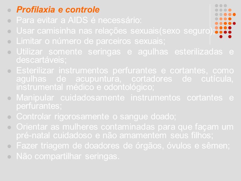 Profilaxia e controle Para evitar a AIDS é necessário: Usar camisinha nas relações sexuais(sexo seguro); Limitar o número de parceiros sexuais; Utiliz
