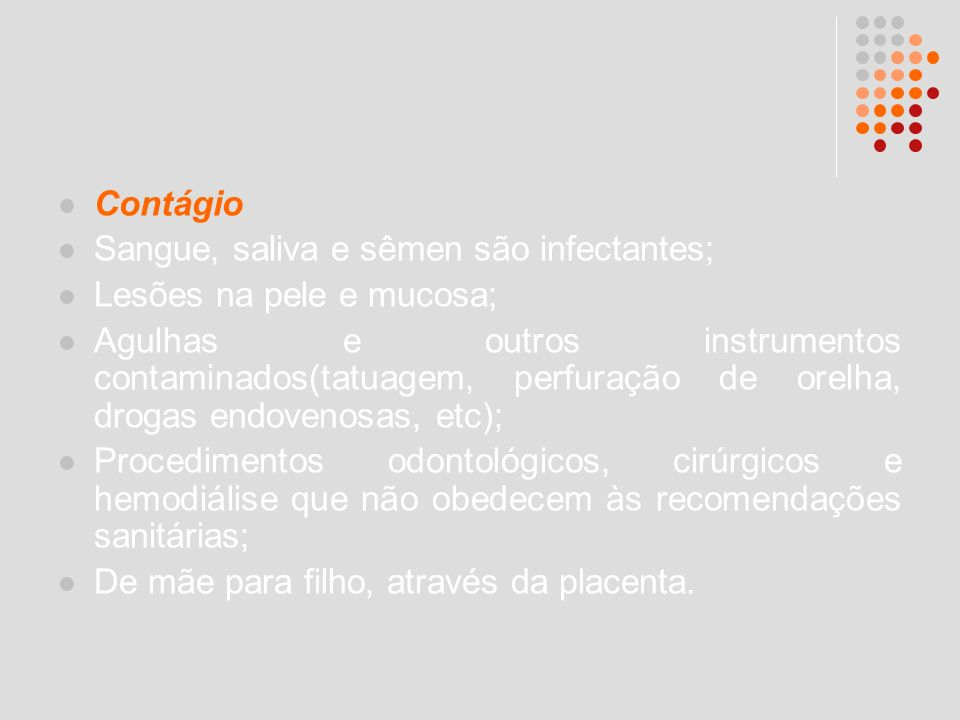 Contágio Sangue, saliva e sêmen são infectantes; Lesões na pele e mucosa; Agulhas e outros instrumentos contaminados(tatuagem, perfuração de orelha, d