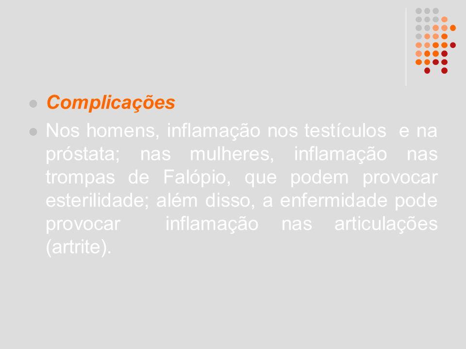 Complicações Nos homens, inflamação nos testículos e na próstata; nas mulheres, inflamação nas trompas de Falópio, que podem provocar esterilidade; al