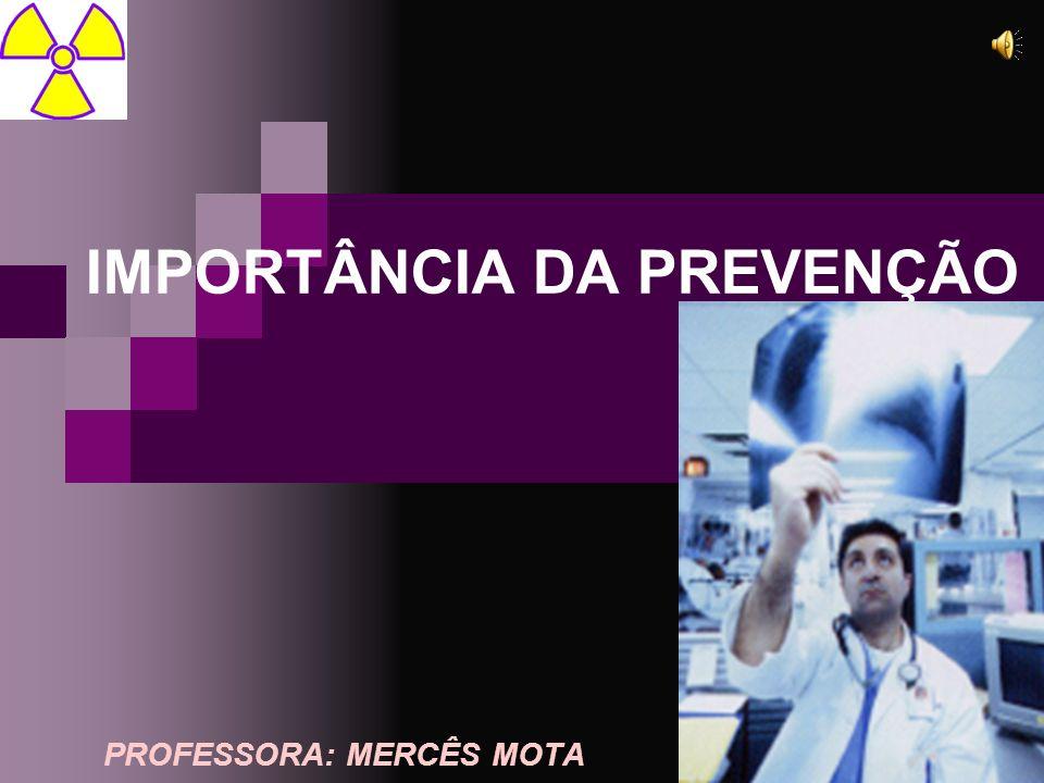 IMPORTÂNCIA DA PREVENÇÃO PROFESSORA: MERCÊS MOTA