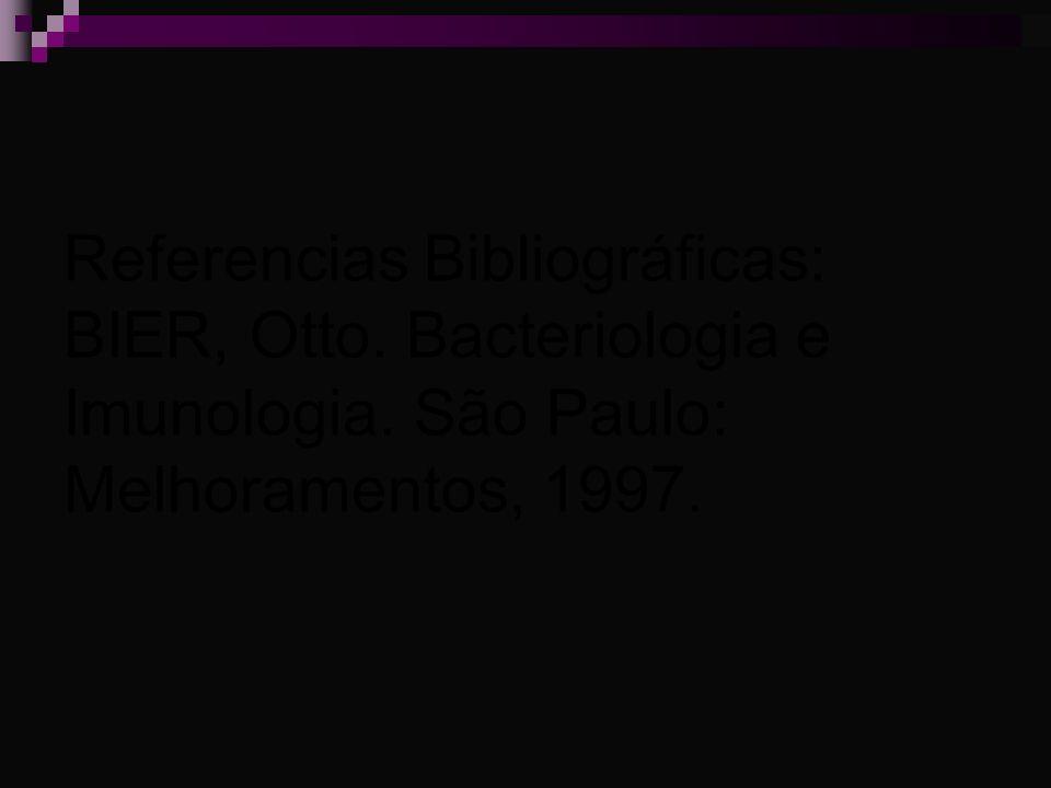 Referencias Bibliográficas: BIER, Otto. Bacteriologia e Imunologia. São Paulo: Melhoramentos, 1997.