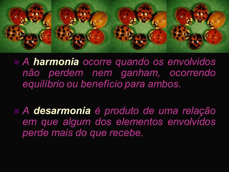 A harmonia ocorre quando os envolvidos não perdem nem ganham, ocorrendo equilíbrio ou benefício para ambos. A desarmonia é produto de uma relação em q