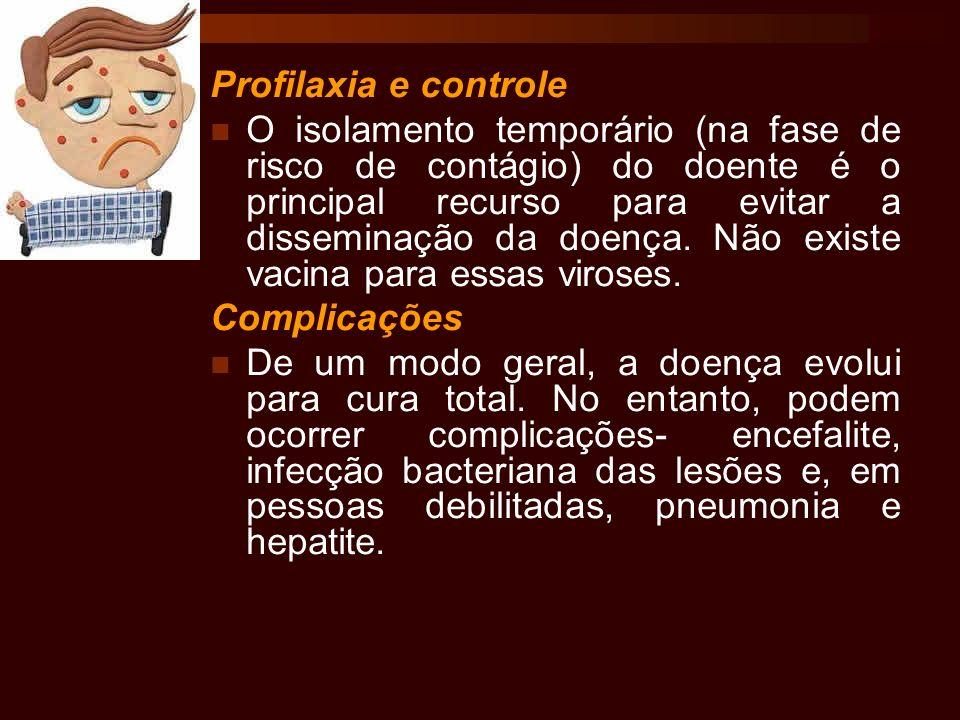 Profilaxia e controle O isolamento temporário (na fase de risco de contágio) do doente é o principal recurso para evitar a disseminação da doença. Não
