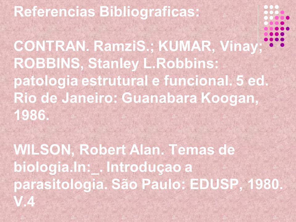 Referencias Bibliograficas: CONTRAN. RamziS.; KUMAR, Vinay; ROBBINS, Stanley L.Robbins: patologia estrutural e funcional. 5 ed. Rio de Janeiro: Guanab