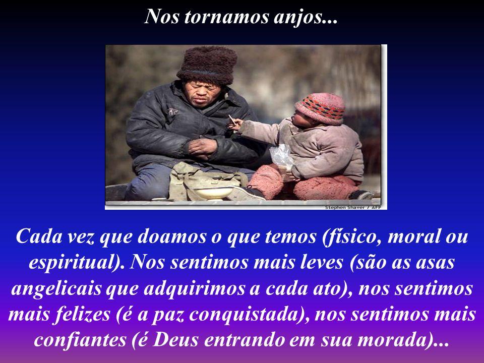 Nos tornamos anjos...Cada vez que doamos o que temos (físico, moral ou espiritual).
