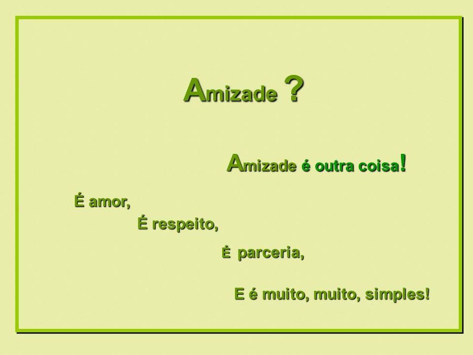 Formatação by: Ana Arkia A mizade não é uma coisa que desapareceu e que, se encontrado, poderia mudar o que está diante de você.