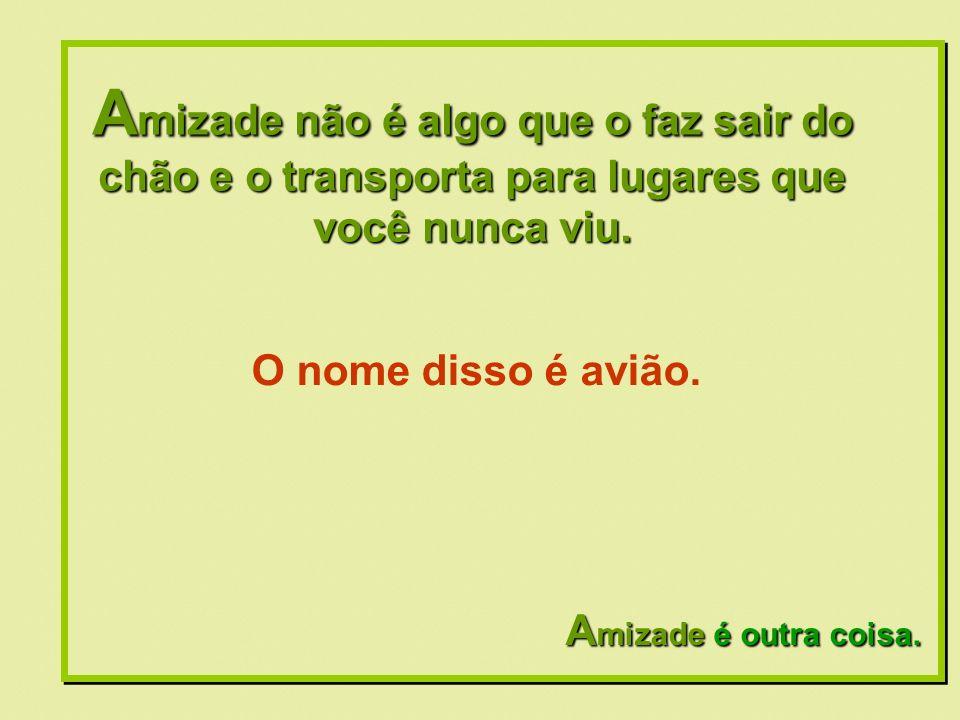 Formatação by: Ana Arkia A mizade é outra coisa!