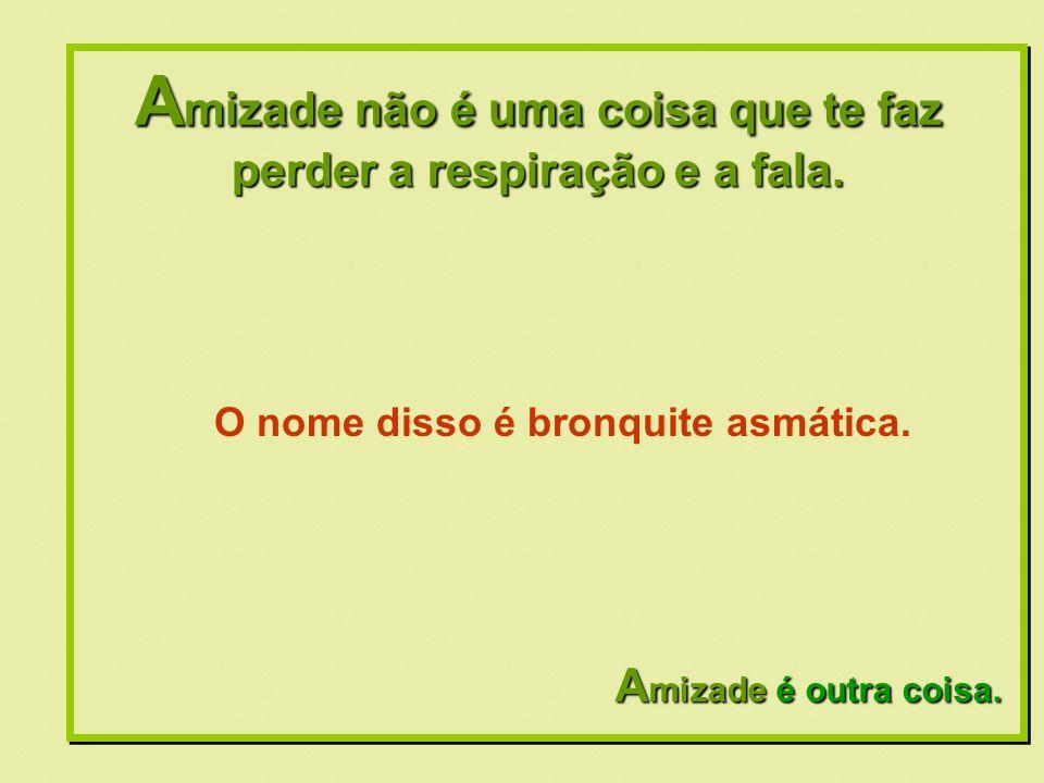 Formatação by: Ana Arkia A mizade não é uma coisa que você esconde dentro de si e não mostra para ninguém.