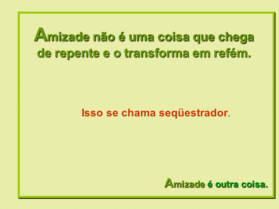 Formatação by: Ana Arkia A mizade não é uma coisa que te faz perder a respiração e a fala.