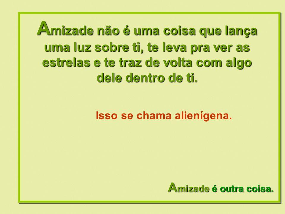 Formatação by: Ana Arkia A mizade não é uma coisa que você pode prender ou botar pra fora de casa quando bem entender.