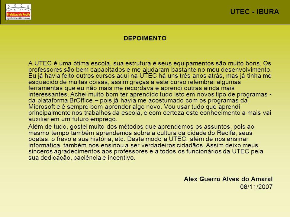 UTEC - IBURA DEPOIMENTO A UTEC é uma ótima escola, sua estrutura e seus equipamentos são muito bons. Os professores são bem capacitados e me ajudaram