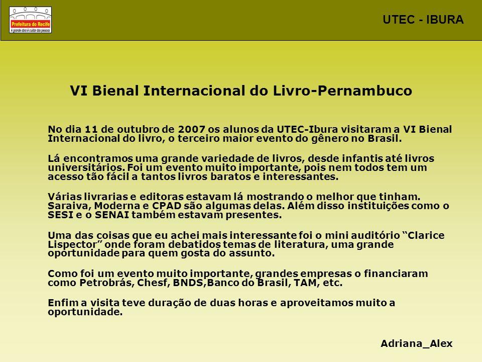 UTEC - IBURA VI Bienal Internacional do Livro-Pernambuco No dia 11 de outubro de 2007 os alunos da UTEC-Ibura visitaram a VI Bienal Internacional do l