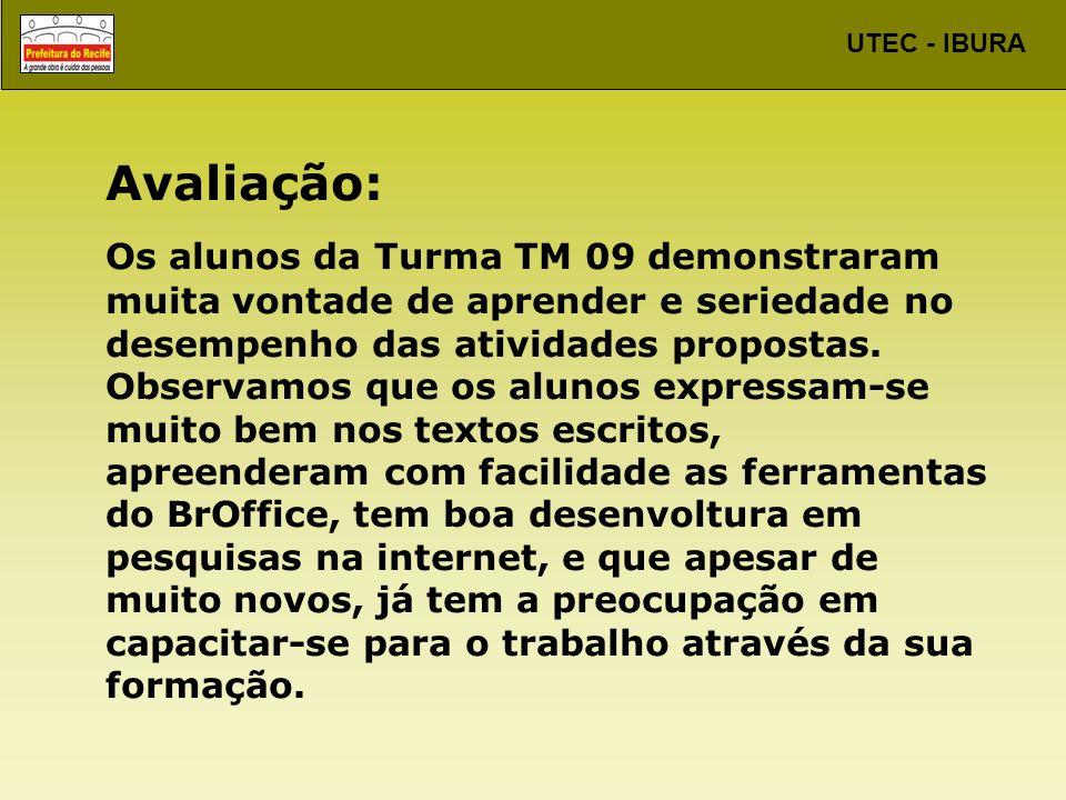 UTEC - IBURA Avaliação: Os alunos da Turma TM 09 demonstraram muita vontade de aprender e seriedade no desempenho das atividades propostas. Observamos